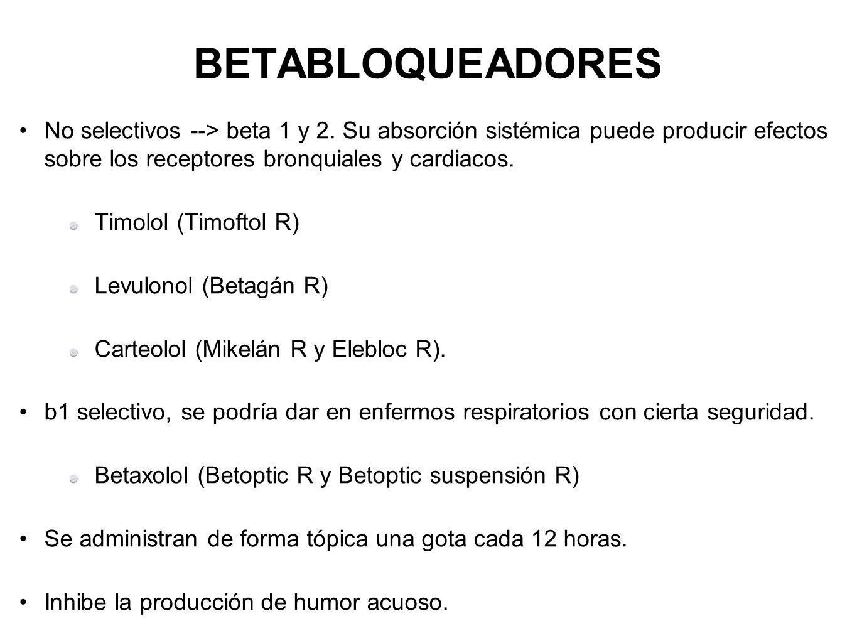 BETABLOQUEADORES No selectivos --> beta 1 y 2. Su absorción sistémica puede producir efectos sobre los receptores bronquiales y cardiacos. Timolol (Ti
