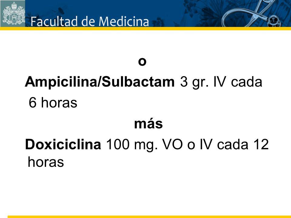 Facultad de Medicina Carrera 7 No. 40-62 Hospital Universitario San Ignacio Bogotá COLOMBIA o Ampicilina/Sulbactam 3 gr. IV cada 6 horas más Doxicicli