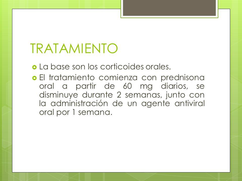 TRATAMIENTO La base son los corticoides orales. El tratamiento comienza con prednisona oral a partir de 60 mg diarios, se disminuye durante 2 semanas,