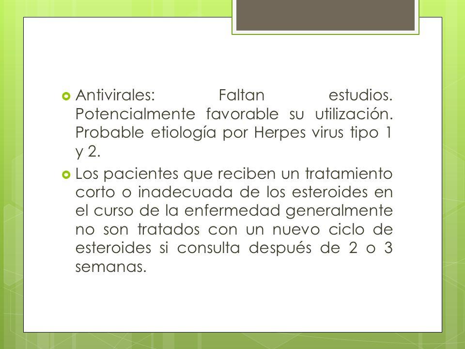 Antivirales: Faltan estudios. Potencialmente favorable su utilización. Probable etiología por Herpes virus tipo 1 y 2. Los pacientes que reciben un tr