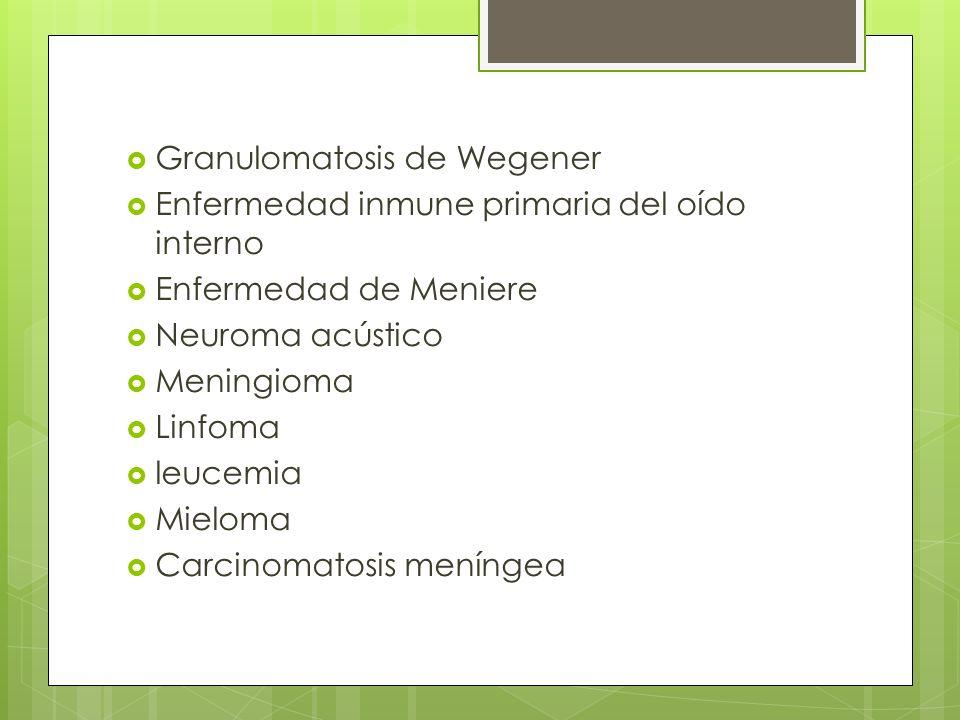 Granulomatosis de Wegener Enfermedad inmune primaria del oído interno Enfermedad de Meniere Neuroma acústico Meningioma Linfoma leucemia Mieloma Carci