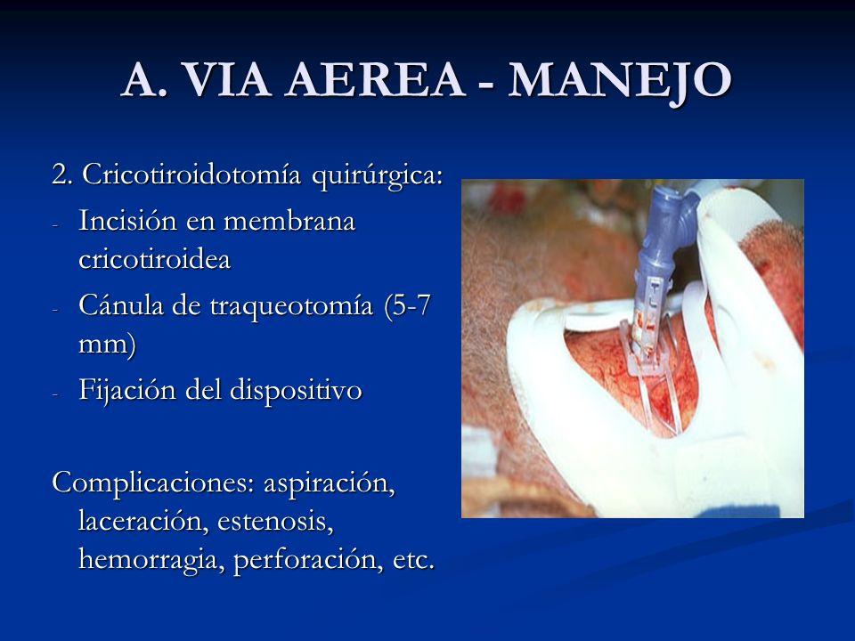 A. VIA AEREA - MANEJO 2. Cricotiroidotomía quirúrgica: - Incisión en membrana cricotiroidea - Cánula de traqueotomía (5-7 mm) - Fijación del dispositi