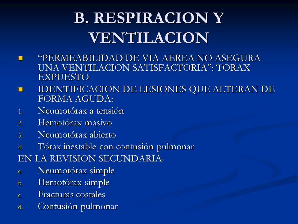 B. RESPIRACION Y VENTILACION PERMEABILIDAD DE VIA AEREA NO ASEGURA UNA VENTILACION SATISFACTORIA: TORAX EXPUESTO PERMEABILIDAD DE VIA AEREA NO ASEGURA