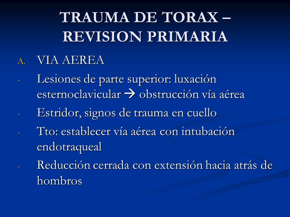 TRAUMA DE TORAX – REVISION PRIMARIA A. VIA AEREA - Lesiones de parte superior: luxación esternoclavicular obstrucción vía aérea - Estridor, signos de