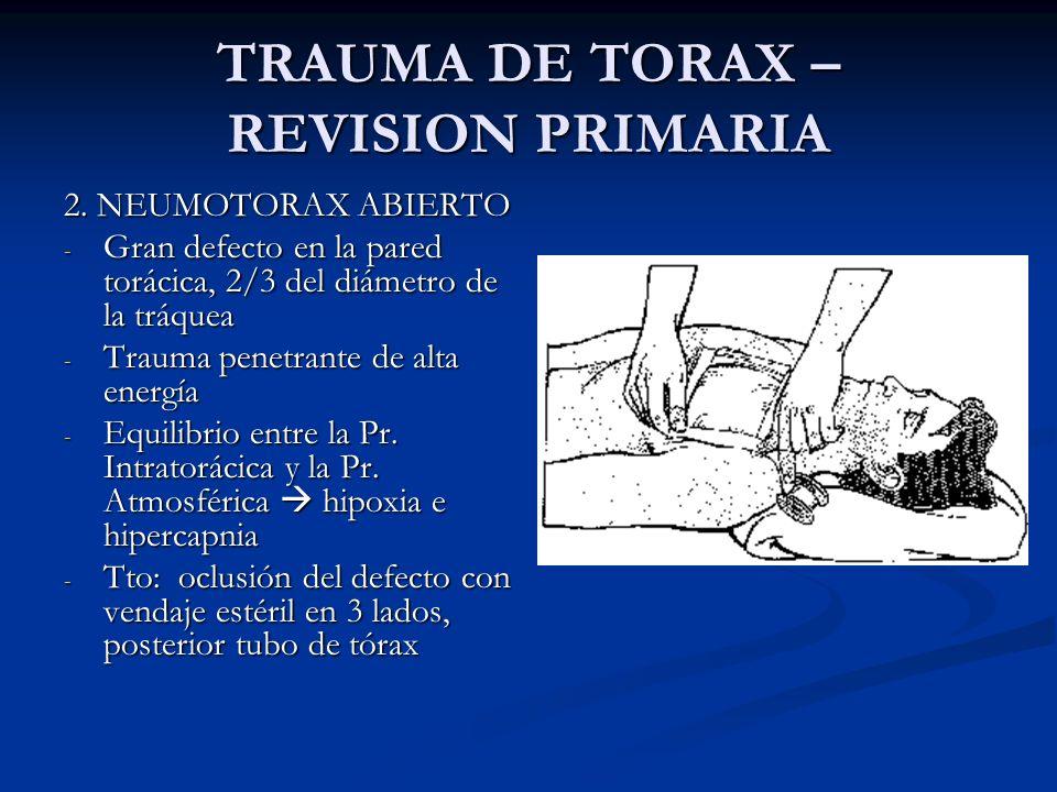 TRAUMA DE TORAX – REVISION PRIMARIA 2. NEUMOTORAX ABIERTO - Gran defecto en la pared torácica, 2/3 del diámetro de la tráquea - Trauma penetrante de a