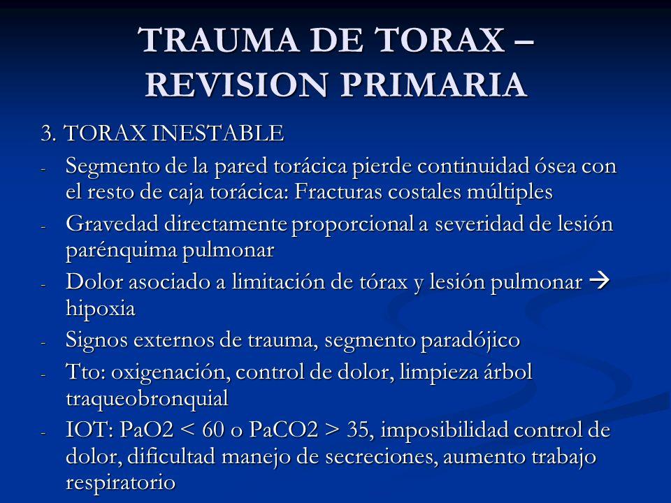 TRAUMA DE TORAX – REVISION PRIMARIA 3. TORAX INESTABLE - Segmento de la pared torácica pierde continuidad ósea con el resto de caja torácica: Fractura