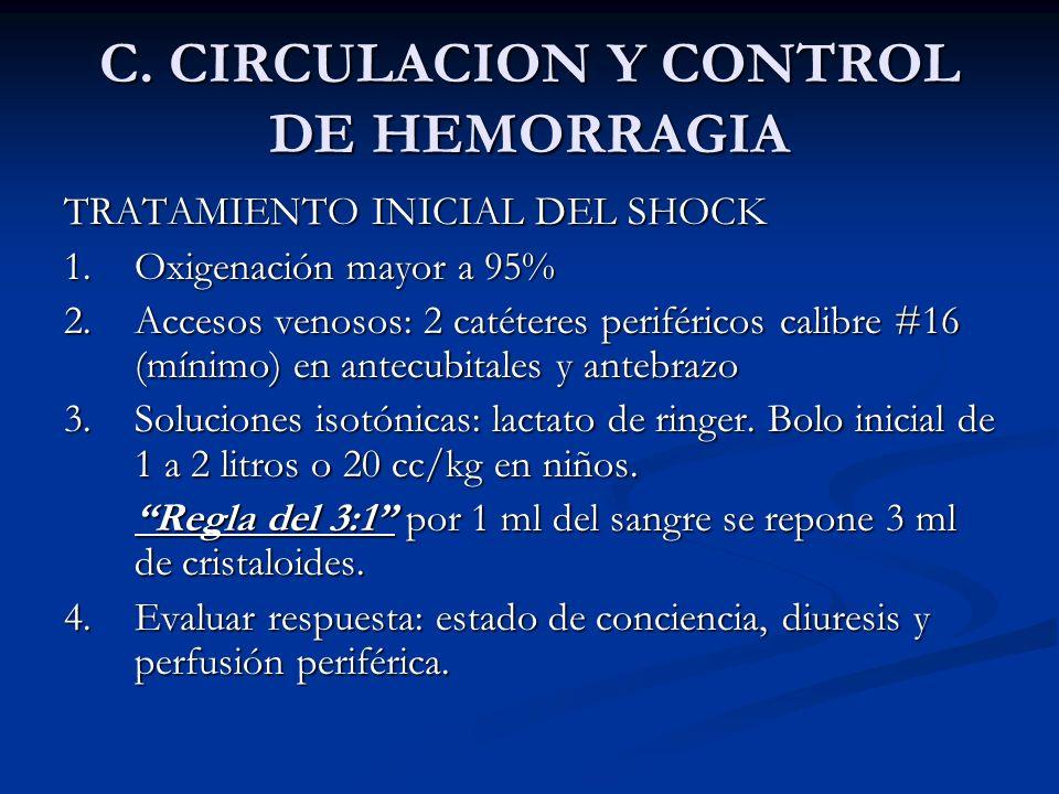 C. CIRCULACION Y CONTROL DE HEMORRAGIA TRATAMIENTO INICIAL DEL SHOCK 1. Oxigenación mayor a 95% 2. Accesos venosos: 2 catéteres periféricos calibre #1