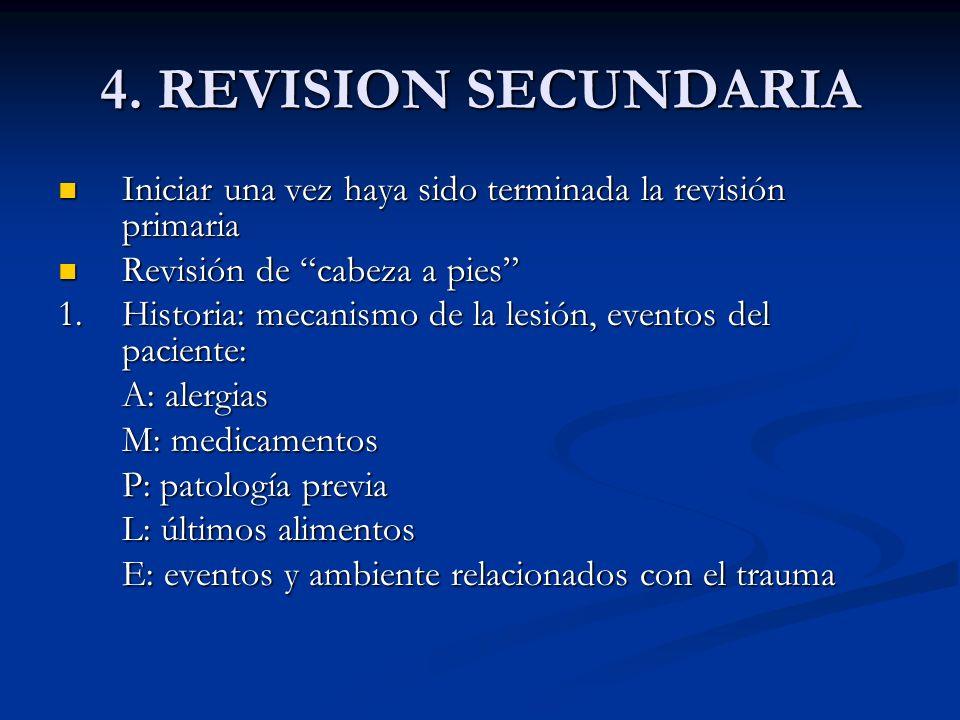 4. REVISION SECUNDARIA Iniciar una vez haya sido terminada la revisión primaria Iniciar una vez haya sido terminada la revisión primaria Revisión de c