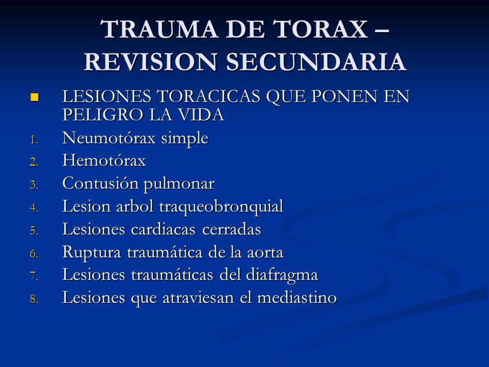 TRAUMA DE TORAX – REVISION SECUNDARIA LESIONES TORACICAS QUE PONEN EN PELIGRO LA VIDA LESIONES TORACICAS QUE PONEN EN PELIGRO LA VIDA 1. Neumotórax si