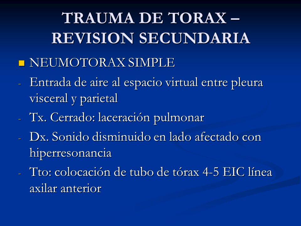 TRAUMA DE TORAX – REVISION SECUNDARIA NEUMOTORAX SIMPLE NEUMOTORAX SIMPLE - Entrada de aire al espacio virtual entre pleura visceral y parietal - Tx.