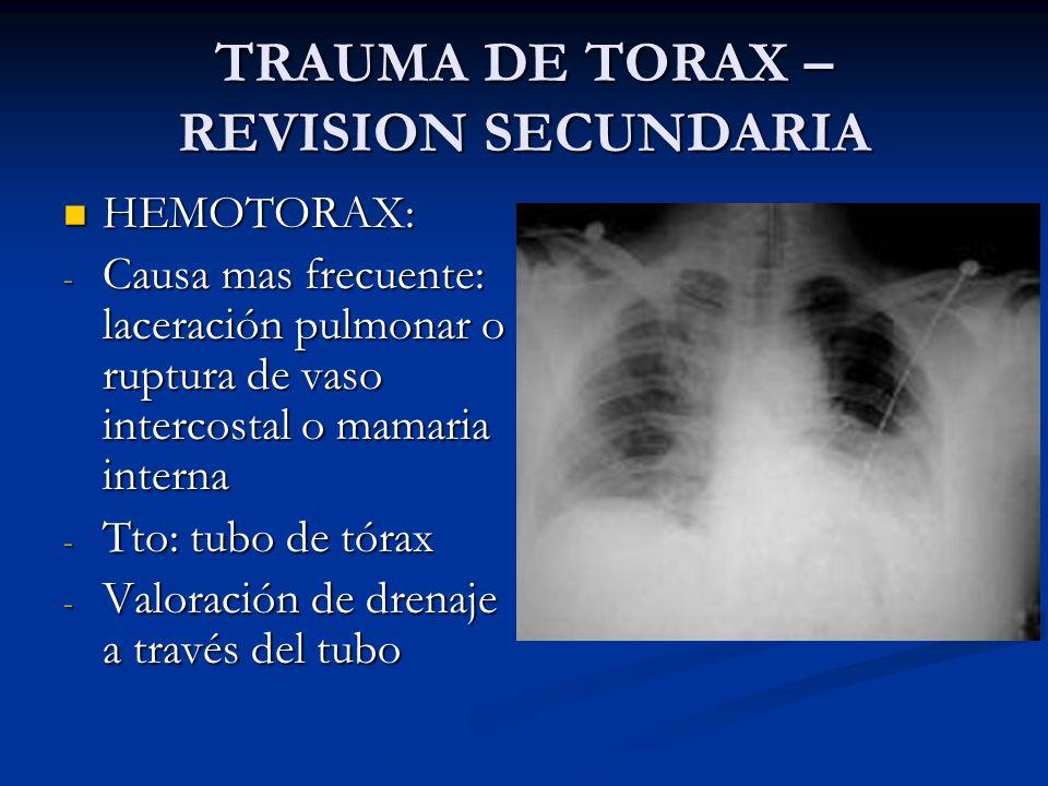 TRAUMA DE TORAX – REVISION SECUNDARIA HEMOTORAX: HEMOTORAX: - Causa mas frecuente: laceración pulmonar o ruptura de vaso intercostal o mamaria interna