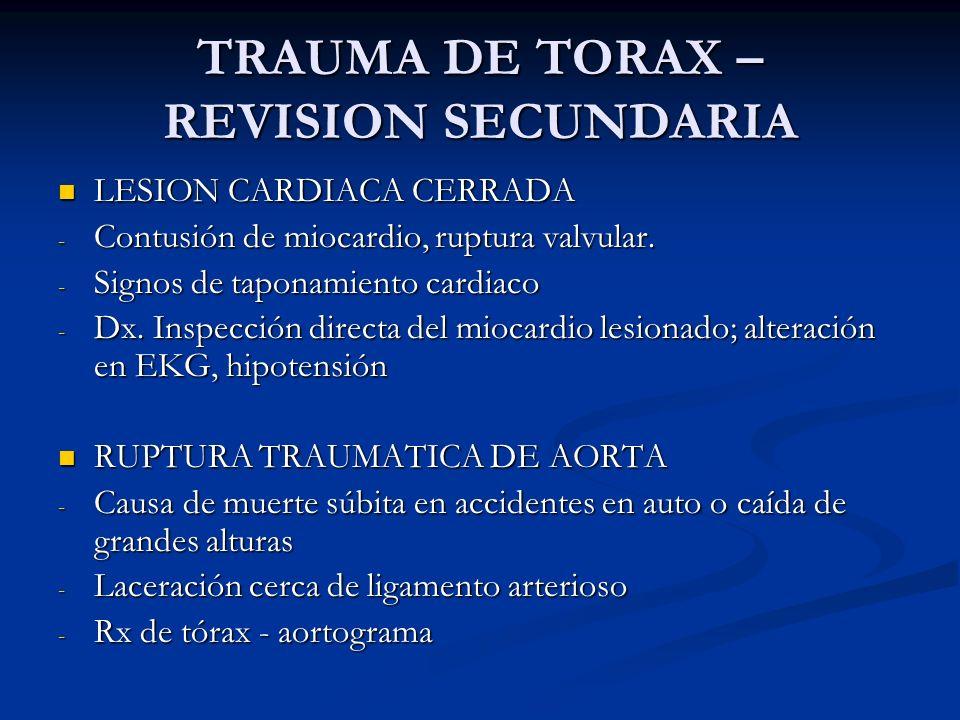 TRAUMA DE TORAX – REVISION SECUNDARIA LESION CARDIACA CERRADA LESION CARDIACA CERRADA - Contusión de miocardio, ruptura valvular. - Signos de taponami