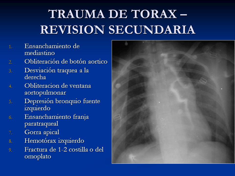 TRAUMA DE TORAX – REVISION SECUNDARIA 1. Ensanchamiento de mediastino 2. Obliteración de botón aortico 3. Desviación traquea a la derecha 4. Obliterac