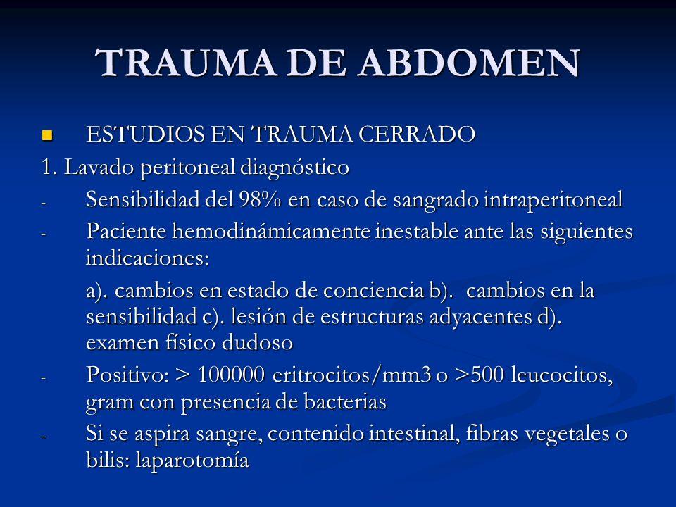 TRAUMA DE ABDOMEN ESTUDIOS EN TRAUMA CERRADO ESTUDIOS EN TRAUMA CERRADO 1. Lavado peritoneal diagnóstico - Sensibilidad del 98% en caso de sangrado in