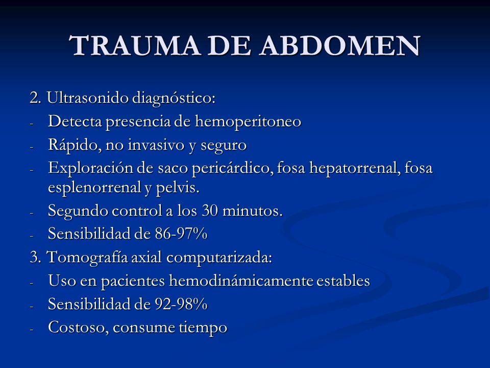 TRAUMA DE ABDOMEN 2. Ultrasonido diagnóstico: - Detecta presencia de hemoperitoneo - Rápido, no invasivo y seguro - Exploración de saco pericárdico, f