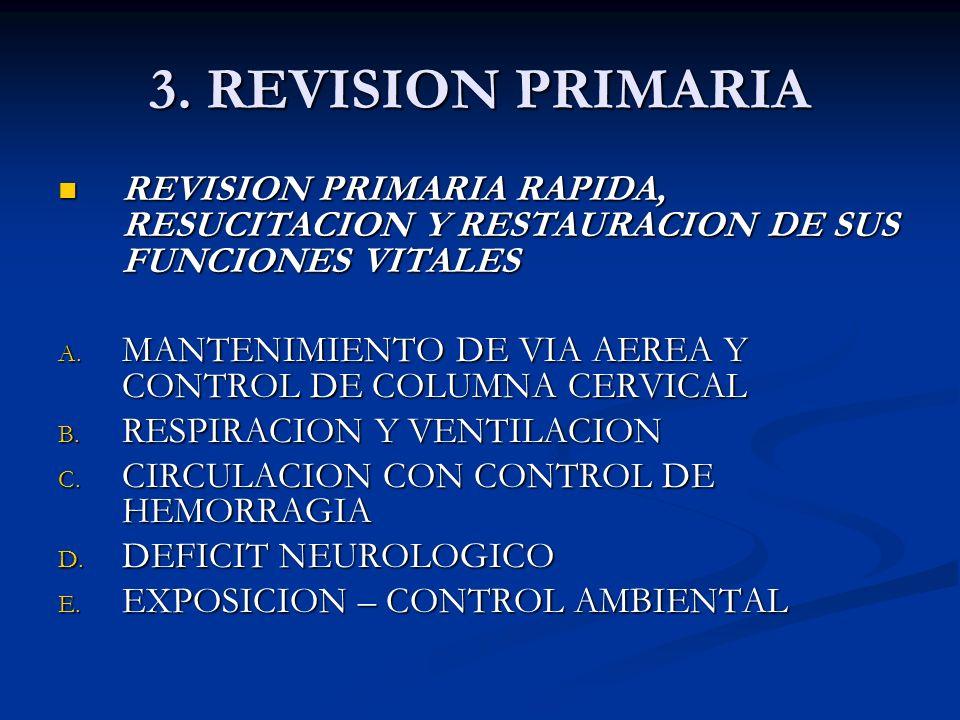 3. REVISION PRIMARIA REVISION PRIMARIA RAPIDA, RESUCITACION Y RESTAURACION DE SUS FUNCIONES VITALES REVISION PRIMARIA RAPIDA, RESUCITACION Y RESTAURAC