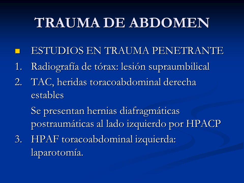 TRAUMA DE ABDOMEN ESTUDIOS EN TRAUMA PENETRANTE ESTUDIOS EN TRAUMA PENETRANTE 1. Radiografía de tórax: lesión supraumbilical 2. TAC, heridas toracoabd