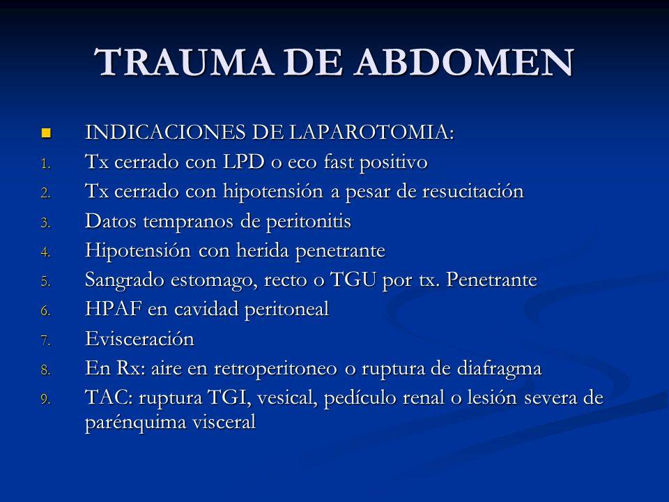 TRAUMA DE ABDOMEN INDICACIONES DE LAPAROTOMIA: INDICACIONES DE LAPAROTOMIA: 1. Tx cerrado con LPD o eco fast positivo 2. Tx cerrado con hipotensión a