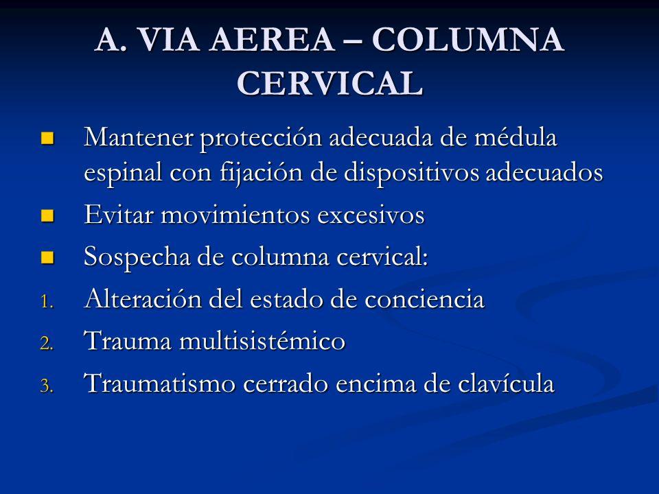 A. VIA AEREA – COLUMNA CERVICAL Mantener protección adecuada de médula espinal con fijación de dispositivos adecuados Mantener protección adecuada de