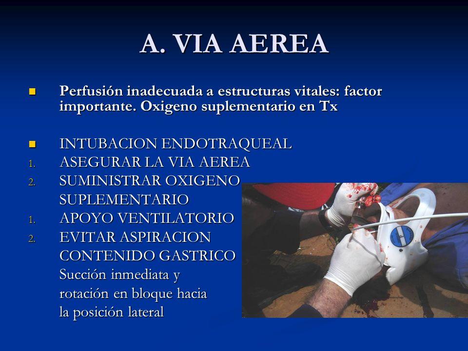 A. VIA AEREA Perfusión inadecuada a estructuras vitales: factor importante. Oxigeno suplementario en Tx Perfusión inadecuada a estructuras vitales: fa