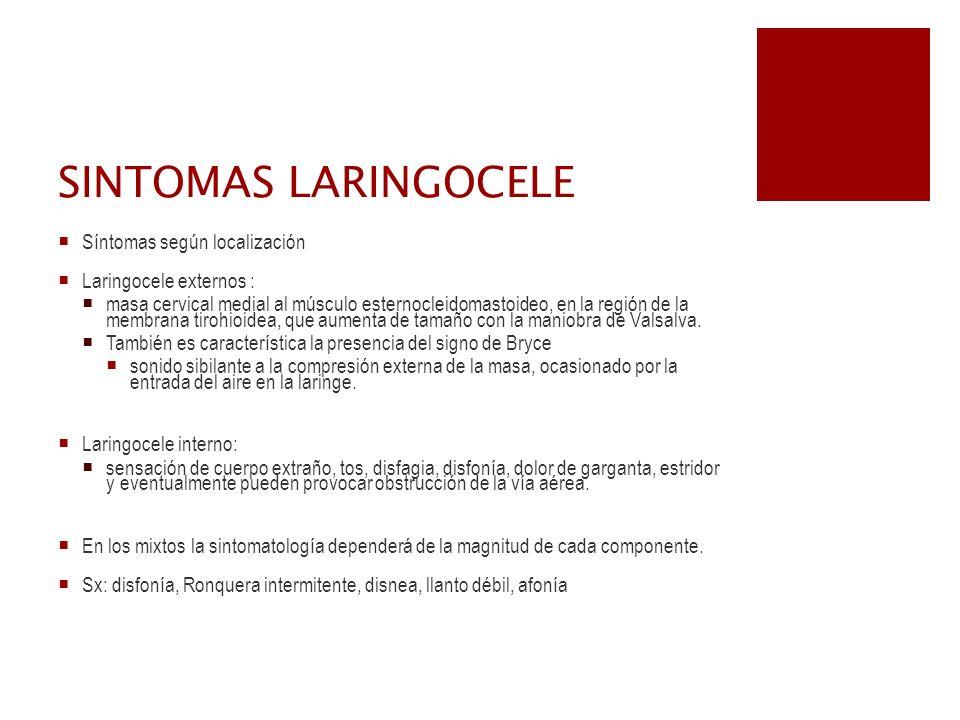 SINTOMAS LARINGOCELE Síntomas según localización Laringocele externos : masa cervical medial al músculo esternocleidomastoideo, en la región de la mem