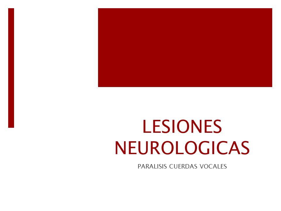 LESIONES NEUROLOGICAS PARALISIS CUERDAS VOCALES