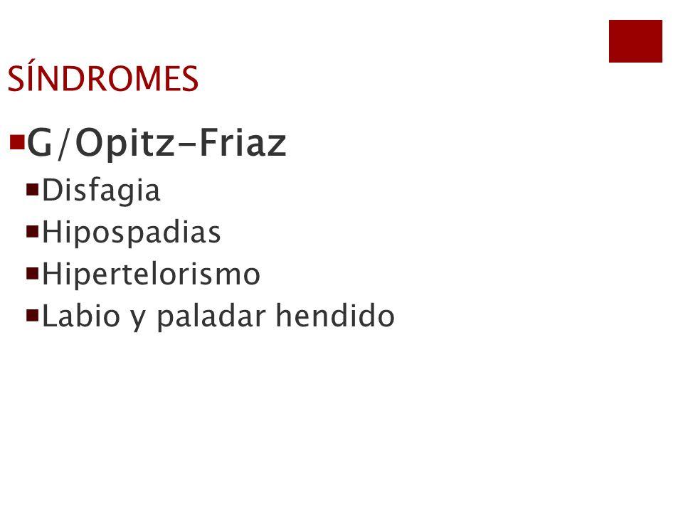 G/Opitz-Friaz Disfagia Hipospadias Hipertelorismo Labio y paladar hendido SÍNDROMES