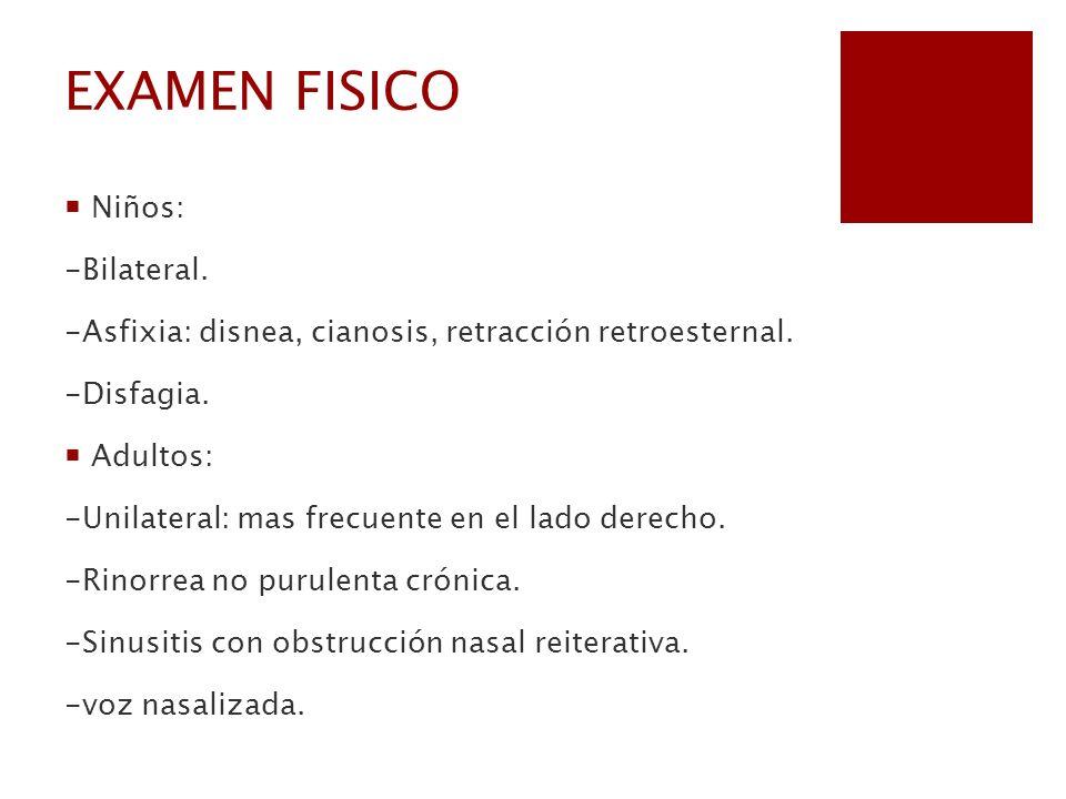 EXAMEN FISICO Niños: -Bilateral. -Asfixia: disnea, cianosis, retracción retroesternal. -Disfagia. Adultos: -Unilateral: mas frecuente en el lado derec