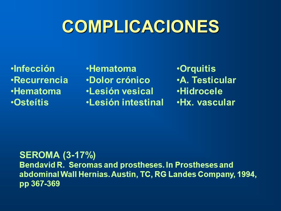 COMPLICACIONES SEROMA (3-17%) Bendavid R. Seromas and prostheses. In Prostheses and abdominal Wall Hernias. Austin, TC, RG Landes Company, 1994, pp 36