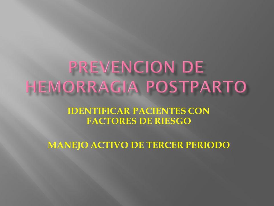 IDENTIFICAR PACIENTES CON FACTORES DE RIESGO MANEJO ACTIVO DE TERCER PERIODO