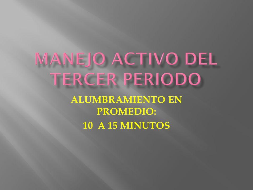 ALUMBRAMIENTO EN PROMEDIO: 10 A 15 MINUTOS