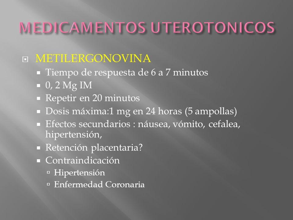 METILERGONOVINA Tiempo de respuesta de 6 a 7 minutos 0, 2 Mg IM Repetir en 20 minutos Dosis máxima:1 mg en 24 horas (5 ampollas) Efectos secundarios :