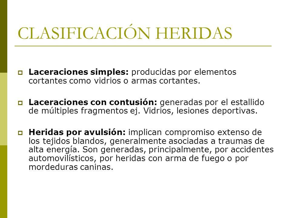 CLASIFICACIÓN HERIDAS Laceraciones simples: producidas por elementos cortantes como vidrios o armas cortantes. Laceraciones con contusión: generadas p
