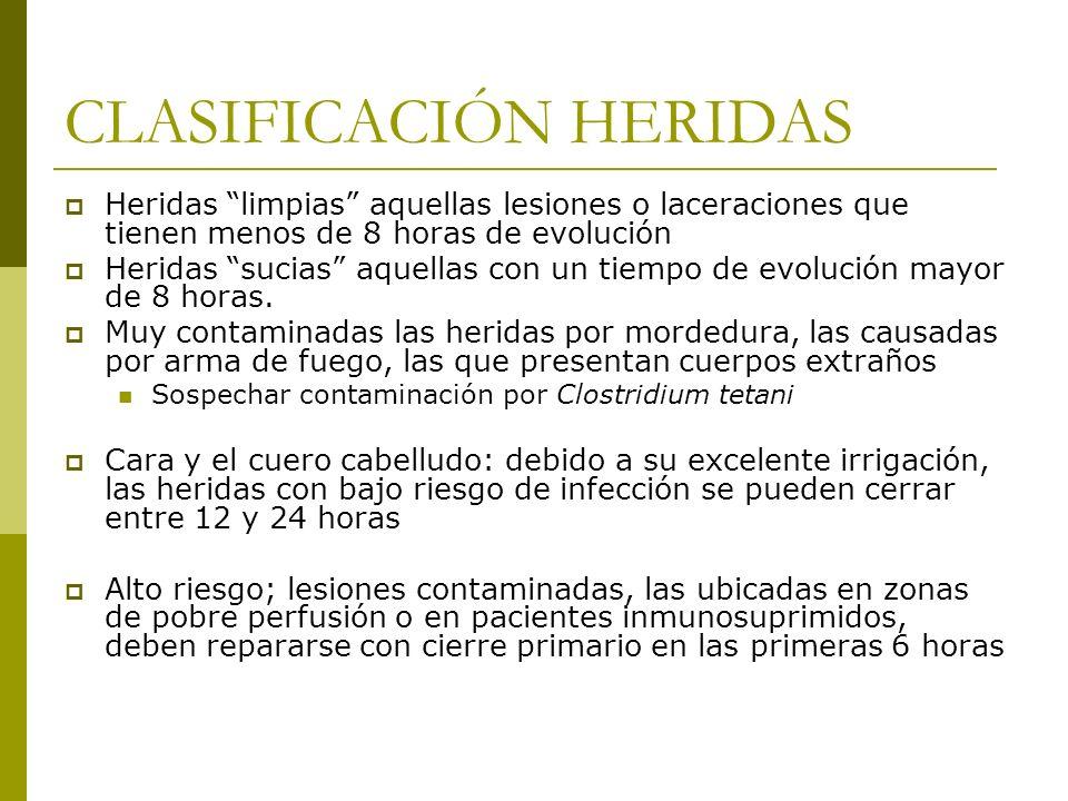 CLASIFICACIÓN HERIDAS Heridas limpias aquellas lesiones o laceraciones que tienen menos de 8 horas de evolución Heridas sucias aquellas con un tiempo
