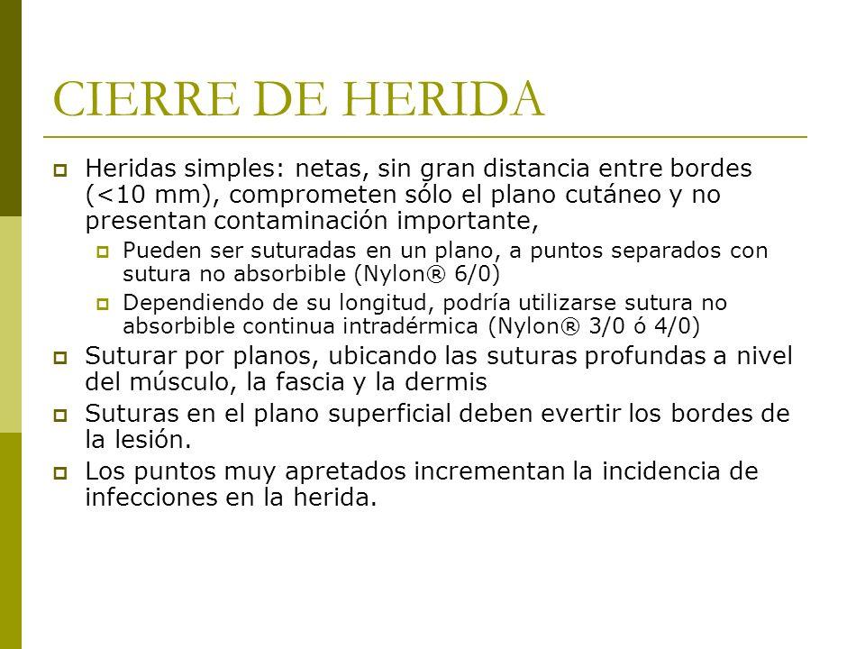 CIERRE DE HERIDA Heridas simples: netas, sin gran distancia entre bordes (<10 mm), comprometen sólo el plano cutáneo y no presentan contaminación impo