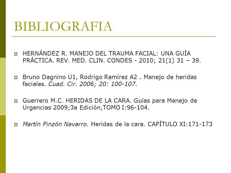 BIBLIOGRAFIA HERNÁNDEZ R. MANEJO DEL TRAUMA FACIAL: UNA GUÍA PRÁCTICA. REV. MED. CLIN. CONDES - 2010; 21(1) 31 – 39. Bruno Dagnino U1, Rodrigo Ramírez