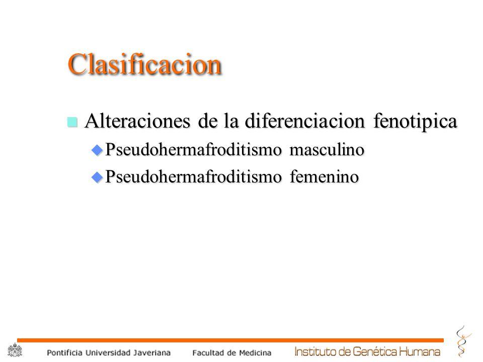 ® Clasificacion n Alteraciones de la diferenciacion fenotipica u Pseudohermafroditismo masculino u Pseudohermafroditismo femenino