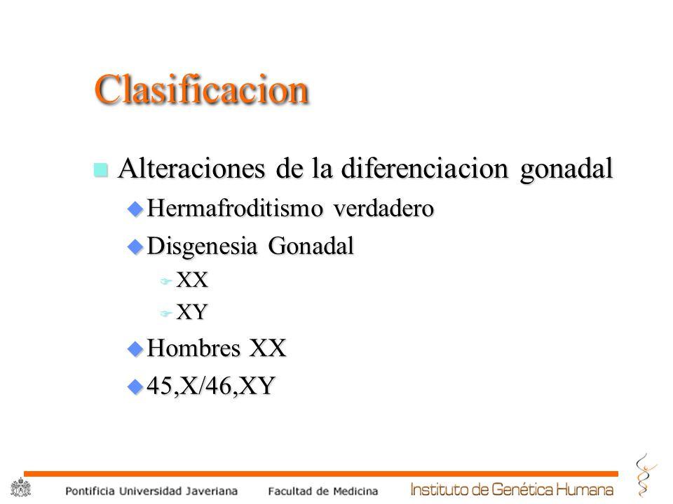 ® Clasificacion n Alteraciones de la diferenciacion gonadal u Hermafroditismo verdadero u Disgenesia Gonadal F XX F XY u Hombres XX u 45,X/46,XY