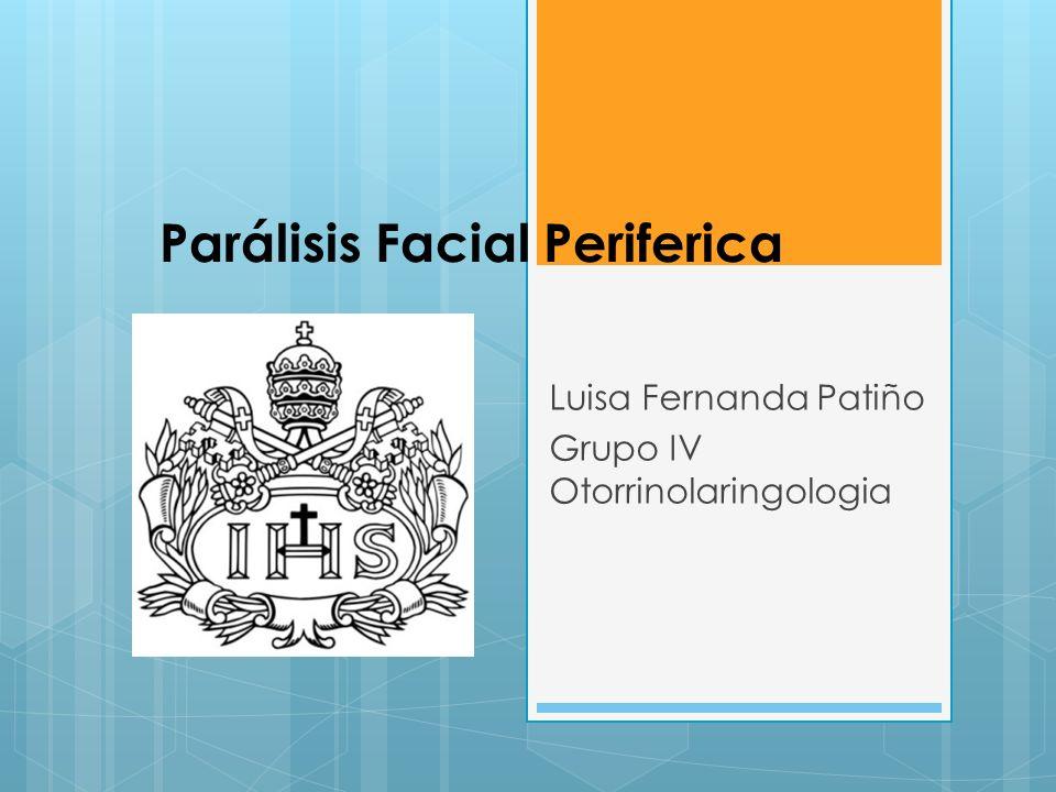 Parálisis Facial Periferica Luisa Fernanda Patiño Grupo IV Otorrinolaringologia
