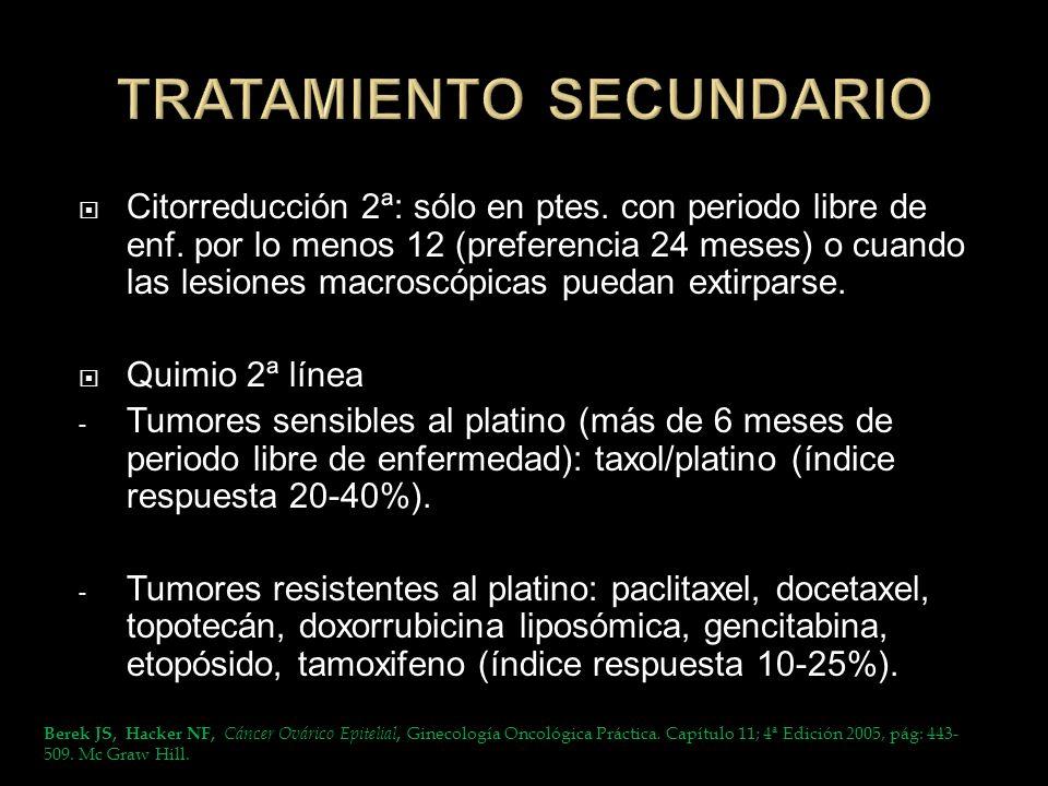 Citorreducción 2ª: sólo en ptes. con periodo libre de enf. por lo menos 12 (preferencia 24 meses) o cuando las lesiones macroscópicas puedan extirpars