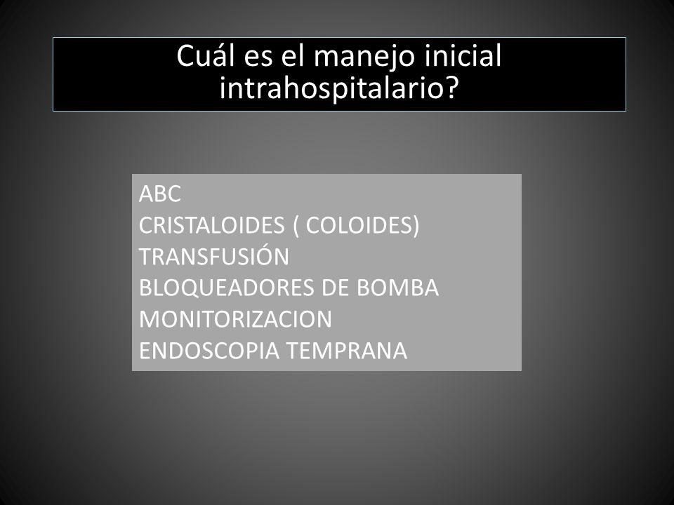 Cuál es el manejo inicial intrahospitalario? ABC CRISTALOIDES ( COLOIDES) TRANSFUSIÓN BLOQUEADORES DE BOMBA MONITORIZACION ENDOSCOPIA TEMPRANA