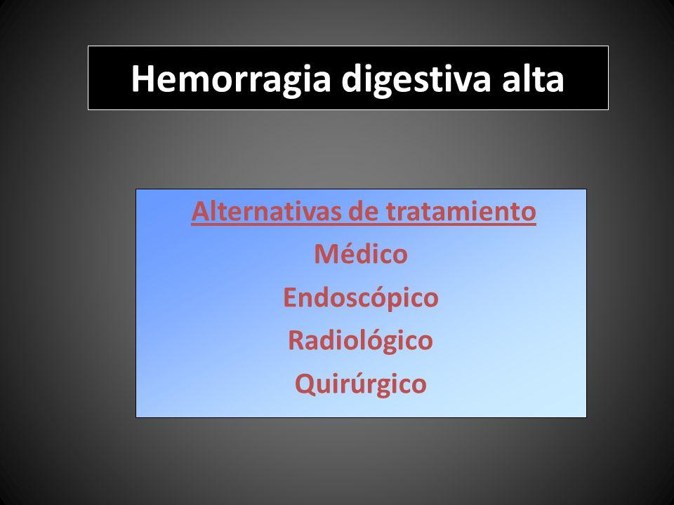 Alternativas de tratamiento Médico Endoscópico Radiológico Quirúrgico Hemorragia digestiva alta