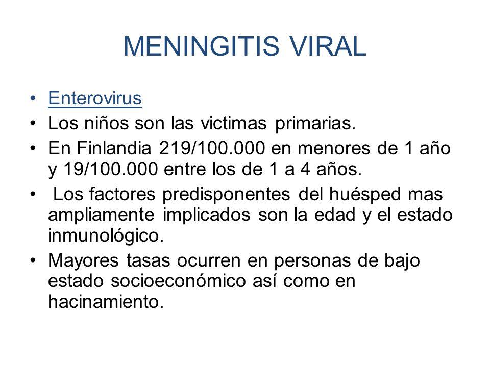 MENINGITIS VIRAL Enterovirus Los niños son las victimas primarias. En Finlandia 219/100.000 en menores de 1 año y 19/100.000 entre los de 1 a 4 años.