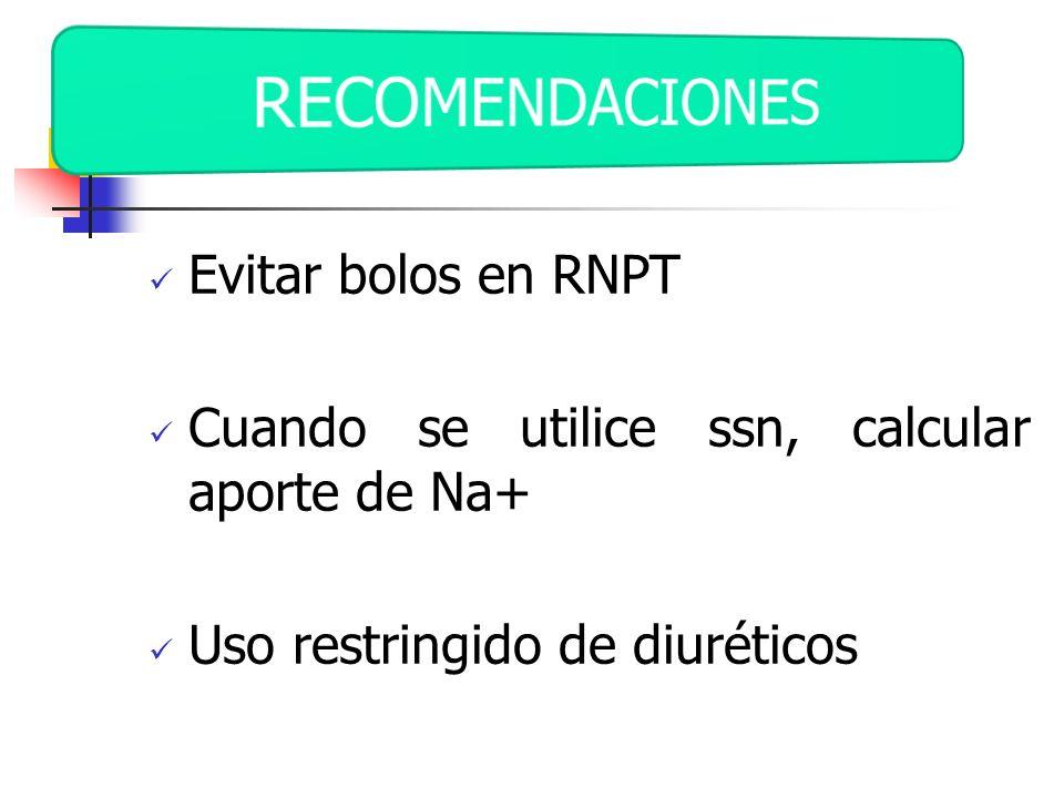 Evitar bolos en RNPT Cuando se utilice ssn, calcular aporte de Na+ Uso restringido de diuréticos