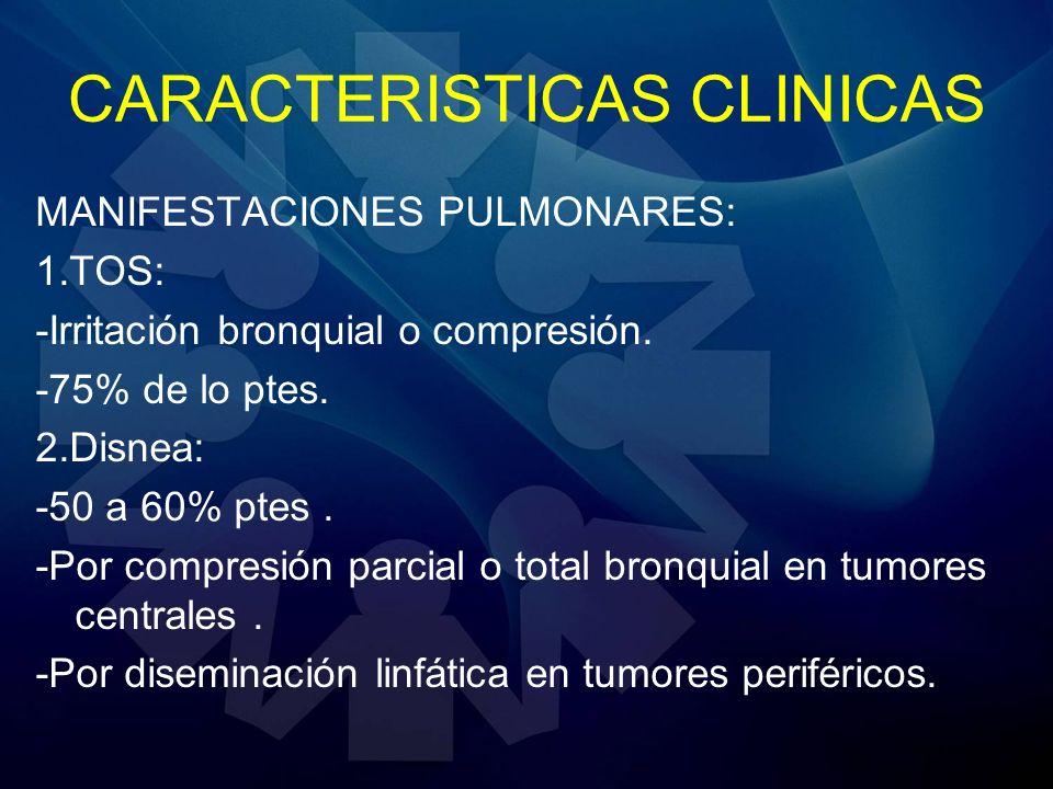 CARACTERISTICAS CLINICAS MANIFESTACIONES PULMONARES: 1.TOS: -Irritación bronquial o compresión. -75% de lo ptes. 2.Disnea: -50 a 60% ptes. -Por compre