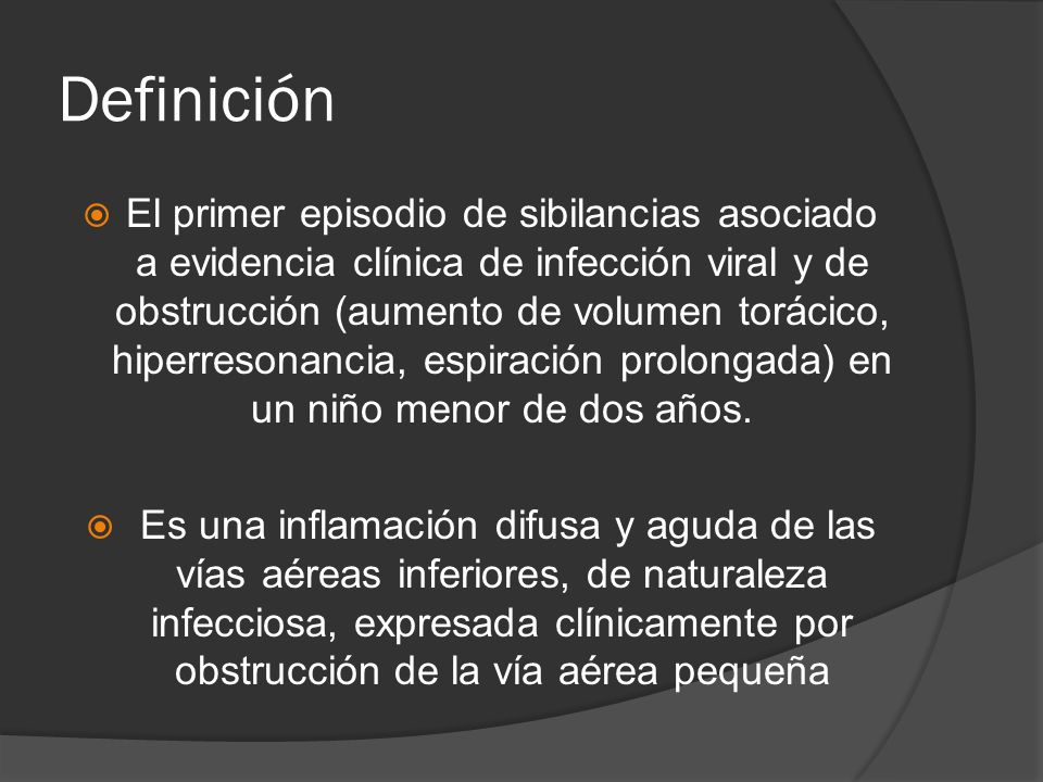 Definición El primer episodio de sibilancias asociado a evidencia clínica de infección viral y de obstrucción (aumento de volumen torácico, hiperreson