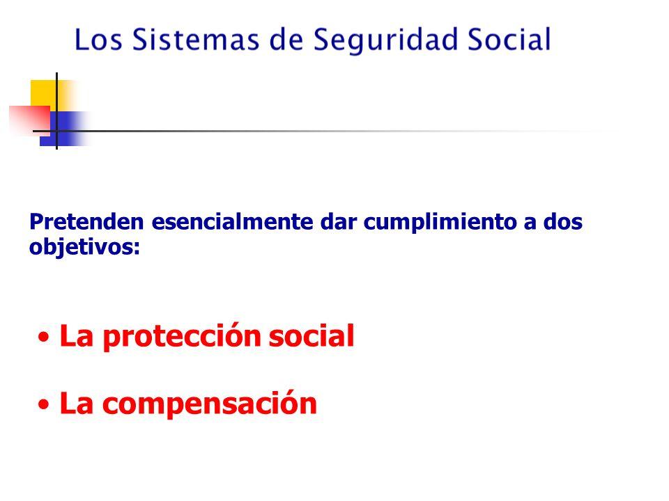 Pretenden esencialmente dar cumplimiento a dos objetivos: La protección social La compensación