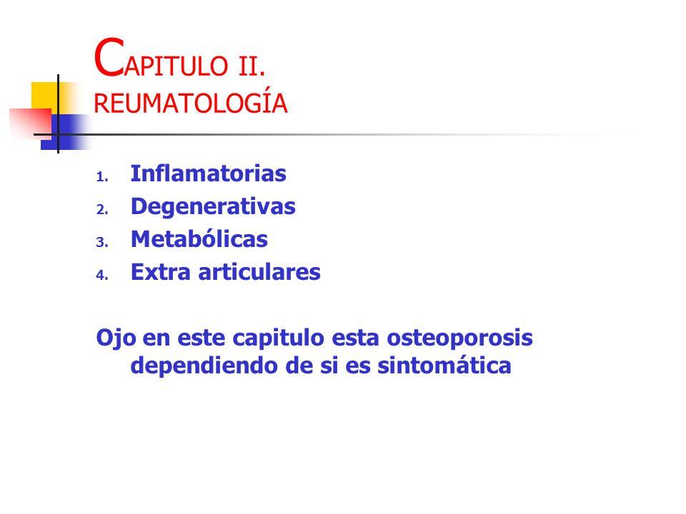 1. Inflamatorias 2. Degenerativas 3. Metabólicas 4. Extra articulares Ojo en este capitulo esta osteoporosis dependiendo de si es sintomática C APITUL