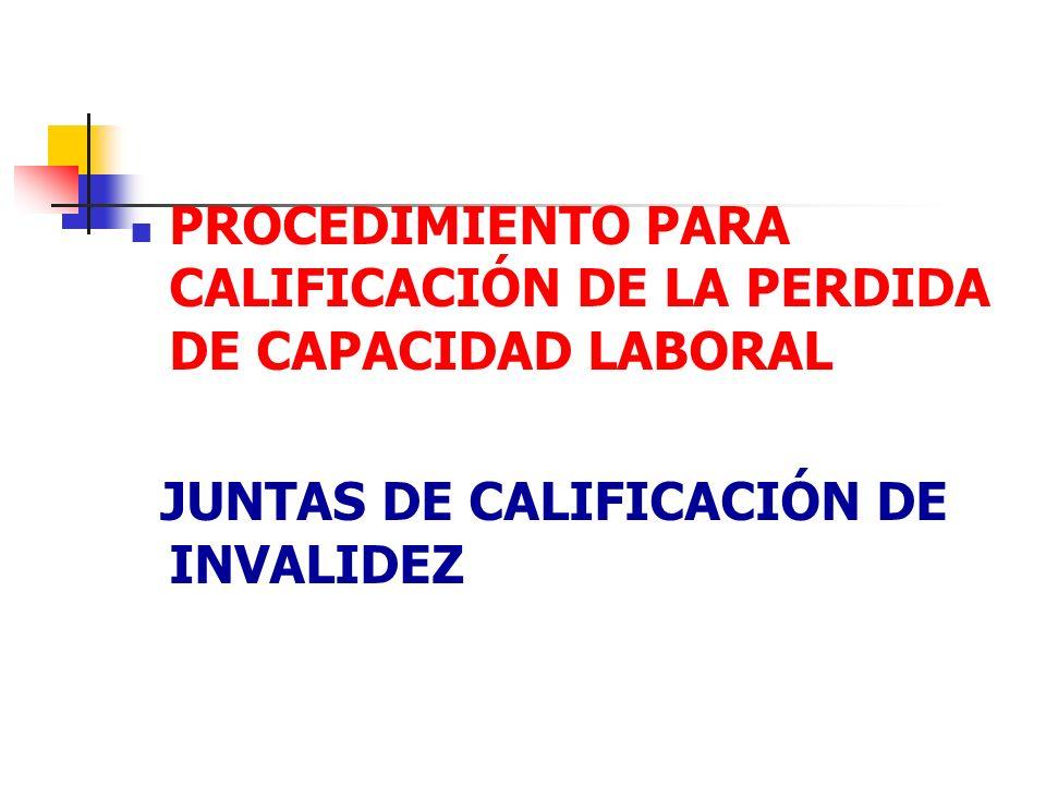 PROCEDIMIENTO PARA CALIFICACIÓN DE LA PERDIDA DE CAPACIDAD LABORAL JUNTAS DE CALIFICACIÓN DE INVALIDEZ