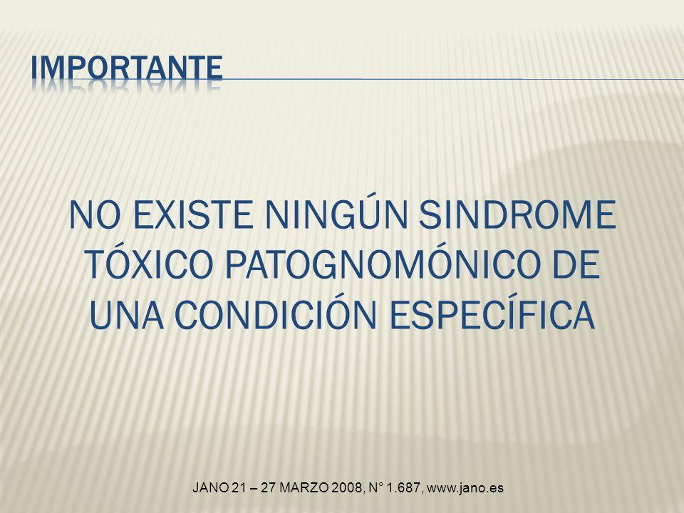 JANO 21 – 27 MARZO 2008, N° 1.687, www.jano.es NO EXISTE NINGÚN SINDROME TÓXICO PATOGNOMÓNICO DE UNA CONDICIÓN ESPECÍFICA